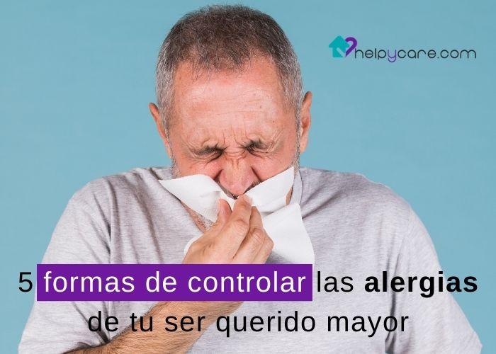 5 formas de prevenir las alergias de tu ser querido mayor